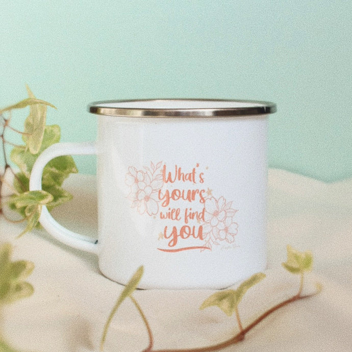 'What's Yours Will Find You' Enamel Mug