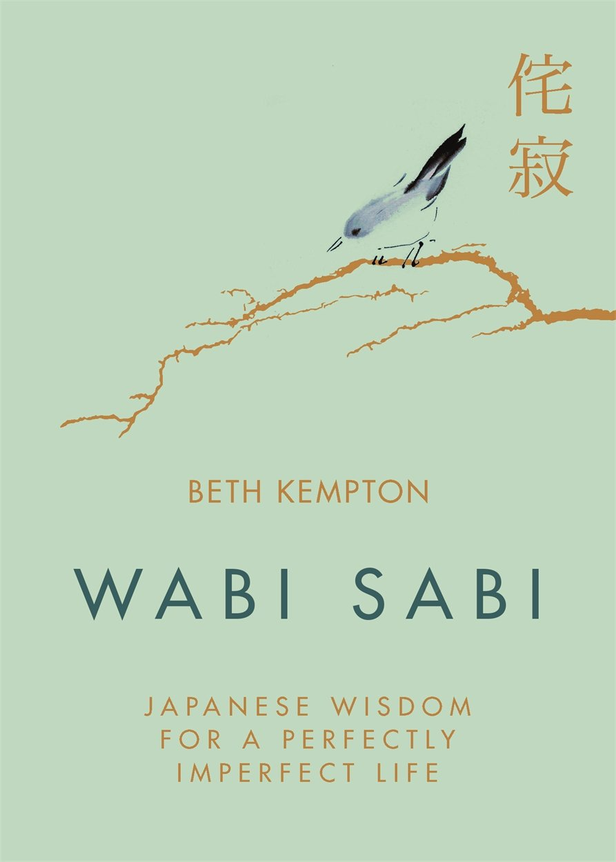 Wabi Sabi: Japanese Wisdom for a Perfectly Imperfect Life by Beth Kempton (Hardcover)