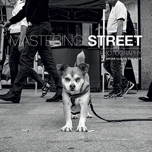 Mastering Street Photography by Brian Lloyd Duckett