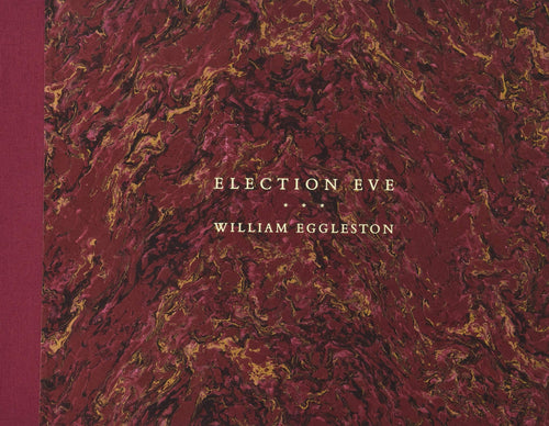 Election Eve by William Eggleston (Hardcover)