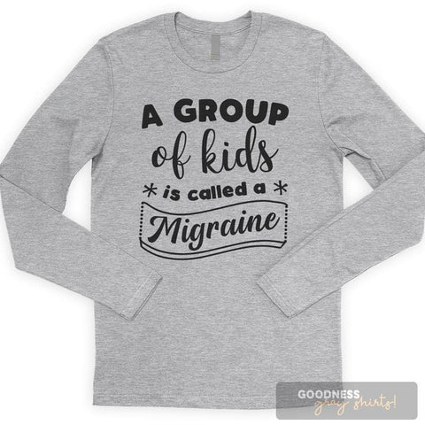 A Group Of Kids Is Called A Migraine Long Sleeve T-shirt