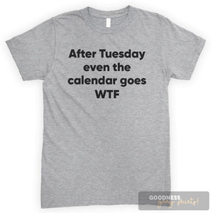 After Tuesday Even The Calendar Goes WTF Heather Gray Unisex T-shirt