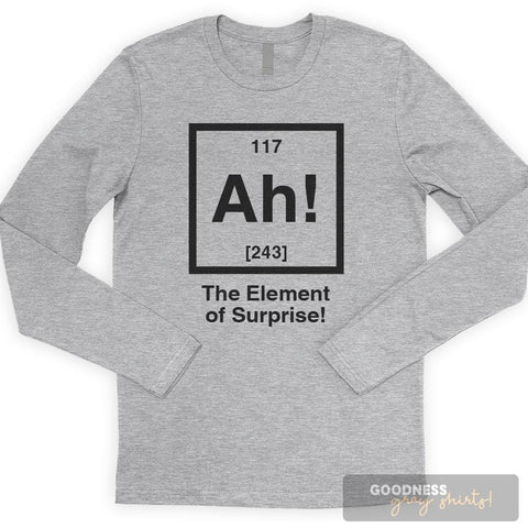 Ah! The Element Of Surprise Long Sleeve T-shirt