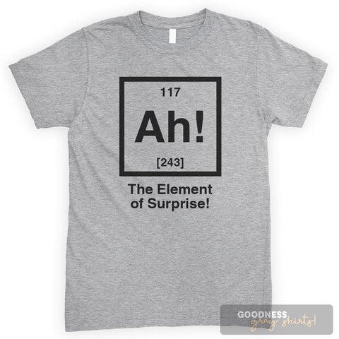Ah! The Element Of Surprise Heather Gray Unisex T-shirt