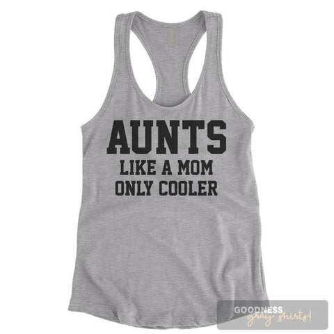 Aunts Like A Mom Only Cooler Heather Gray Ladies Tank Top