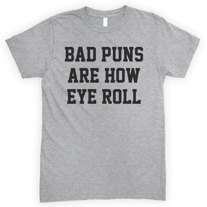 Bad Puns Are How Eye Roll Heather Gray Unisex T-shirt