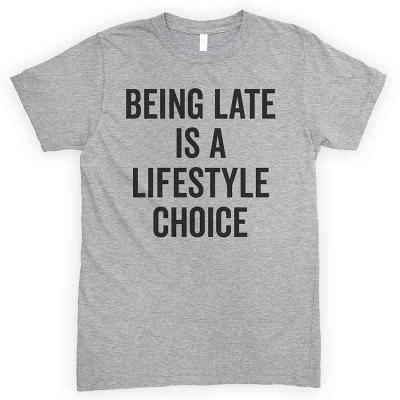 Being Late Is A Lifestyle Choice Heather Gray Unisex T-shirt