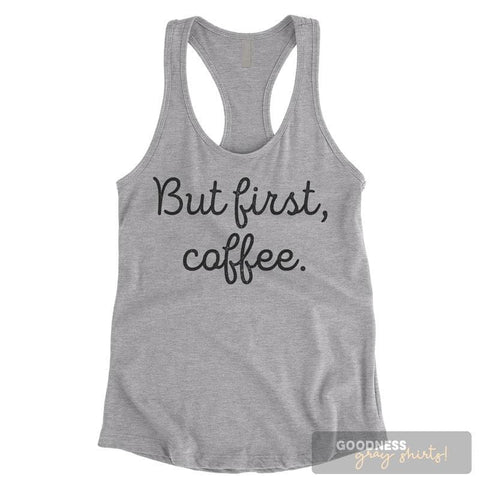 But First Coffee Heather Gray Ladies Tank Top