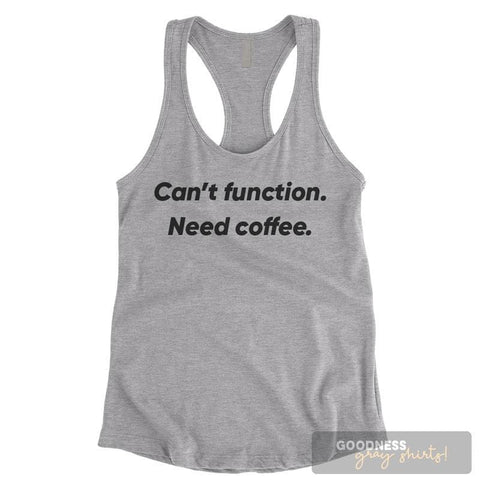Can't Function Need Coffee Heather Gray Ladies Tank Top