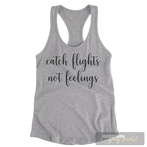 Catch Flights Not Feelings Heather Gray Ladies Tank Top