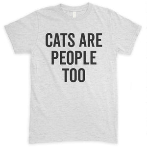 Cats Are People Too Heather Ash Unisex T-shirt