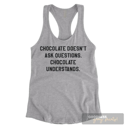 Chocolate Doesn't Ask Questions Heather Gray Ladies Tank Top