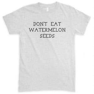 Don't Eat Watermelon Seeds Heather Ash Unisex T-shirt