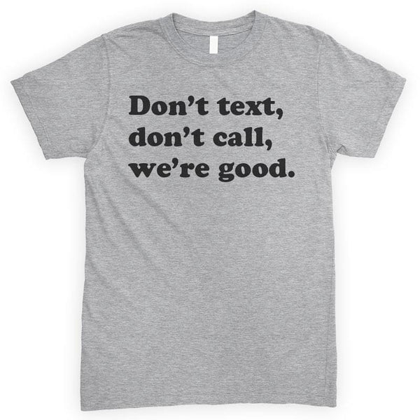 Don't Text Don't Call We're Good Heather Gray Unisex T-shirt