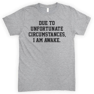 Due To Unfortunate Circumstances I Am Awake Heather Gray Unisex T-shirt