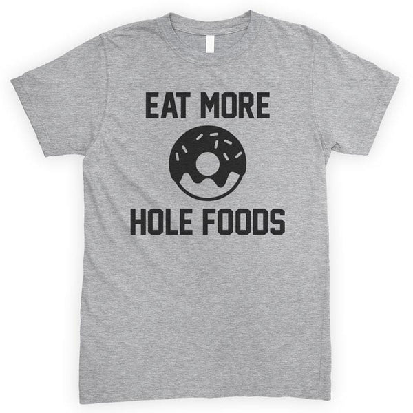Eat More Hole Foods Heather Gray Unisex T-shirt