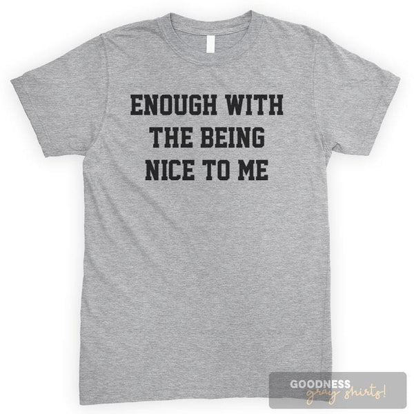 Enough With The Being Nice To Me Heather Gray Unisex T-shirt