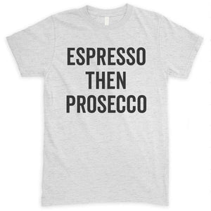 Espresso Then Prosecco Heather Ash Unisex T-shirt
