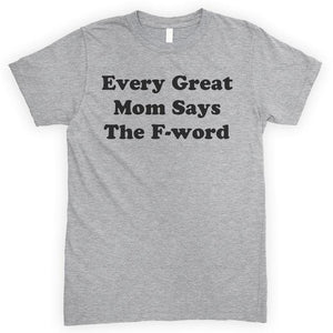 Every Great Mom Uses The F-Word Heather Gray Unisex T-shirt