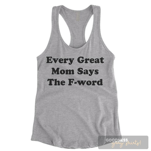 Every Great Mom Uses The F-Word T-shirt or Tank Top