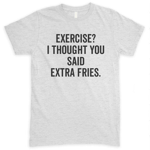 Exercise? I Thought You Said Extra Fries Heather Ash Unisex T-shirt