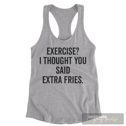 Exercise? I Thought You Said Extra Fries Heather Gray Ladies Tank Top