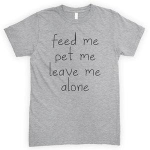 Feed Me Pet Me Leave Me Alone Heather Gray Unisex T-shirt