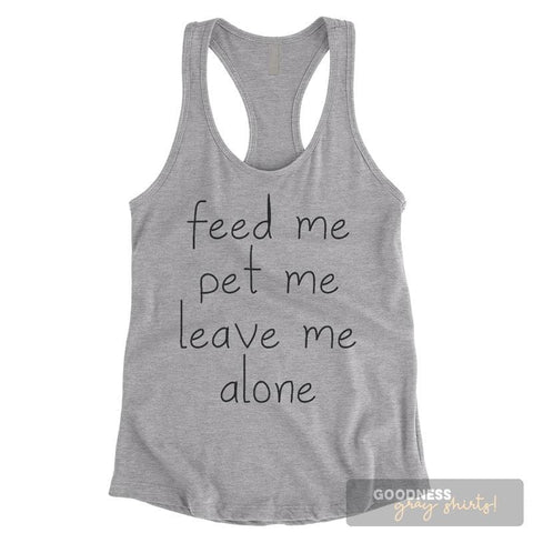 Feed Me Pet Me Leave Me Alone Heather Gray Ladies Tank Top