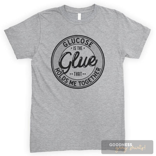 Glucose Is The Glue That Holds Me Together Heather Gray Unisex T-shirt
