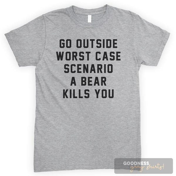 Go Outside. Worst Case Scenario A Bear Kills You. Heather Gray Unisex T-shirt