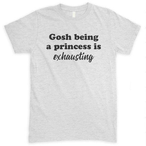 Gosh Being A Princess Is Exhausting Heather Ash Unisex T-shirt