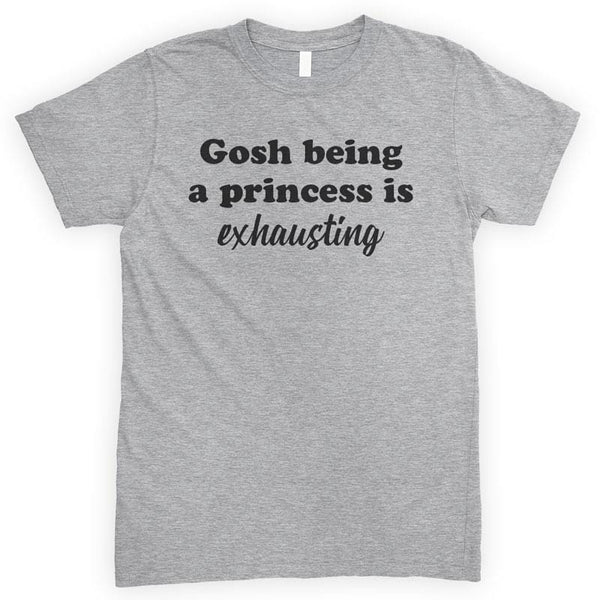 Gosh Being A Princess Is Exhausting Heather Gray Unisex T-shirt