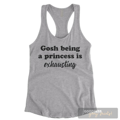 Gosh Being A Princess Is Exhausting Heather Gray Ladies Tank Top