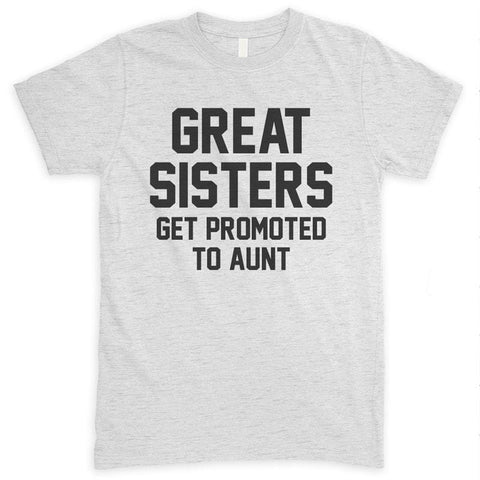 Great Sisters Get Promoted To Aunt Heather Ash Unisex T-shirt
