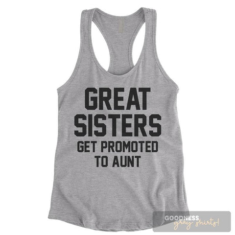 Great Sisters Get Promoted To Aunt Heather Gray Ladies Tank Top