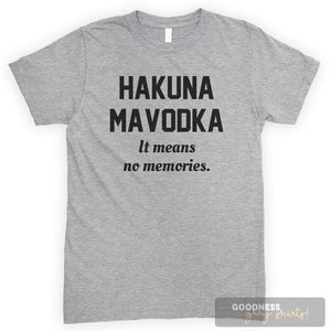 Hakuna Mavodka. It Means No Memories. Heather Gray Unisex T-shirt