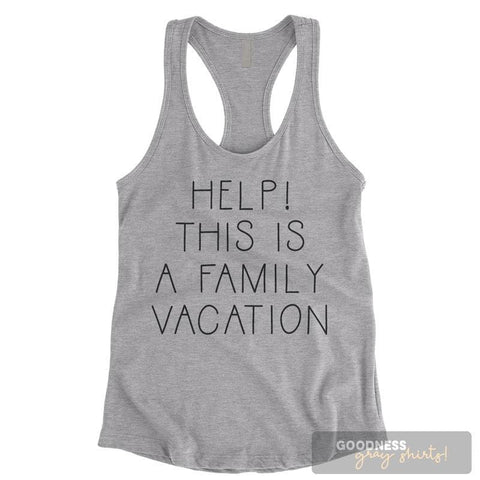 Help This Is A Family Vacation Heather Gray Ladies Tank Top