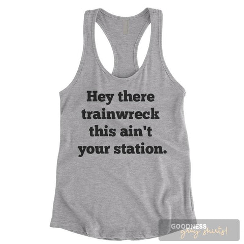 Hey There Trainwreck This Ain't Your Station Heather Gray Ladies Tank Top