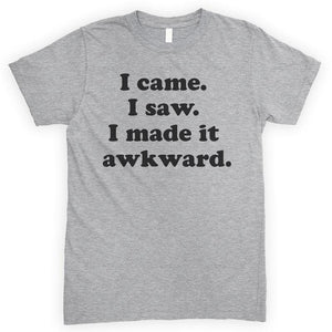 I Came I Saw I Made It Awkward Heather Gray Unisex T-shirt
