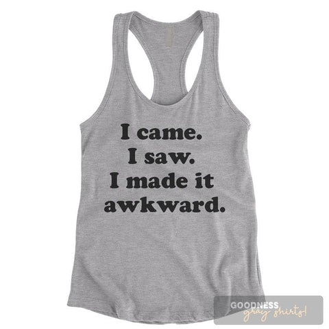 I Came I Saw I Made It Awkward Heather Gray Ladies Tank Top