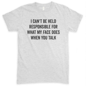 I Can't Be Held Responsible For What My Face Does When You Talk Heather Ash Unisex T-shirt