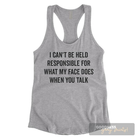 I Can't Be Held Responsible For What My Face Does When You Talk Heather Gray Ladies Tank Top