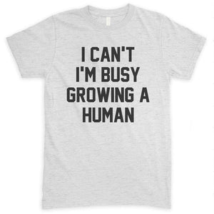 I Can't I'm Busy Growing A Human Heather Ash Unisex T-shirt