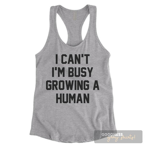 I Can't I'm Busy Growing A Human Heather Gray Ladies Tank Top