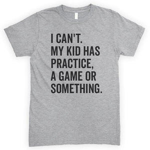 I Can't My Kid Has Practice A Game Or Something Heather Gray Unisex T-shirt