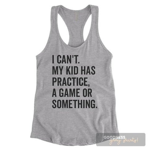 I Can't My Kid Has Practice A Game Or Something Heather Gray Ladies Tank Top