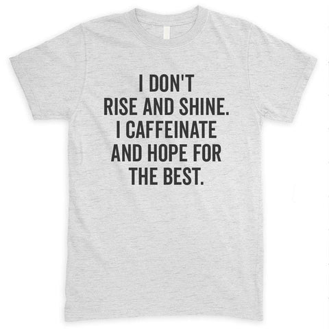 I Don't Rise And Shine I Caffeinate And Hope For The Best Heather Ash Unisex T-shirt