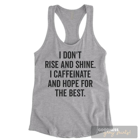 I Don't Rise And Shine I Caffeinate And Hope For The Best Heather Gray Ladies Tank Top