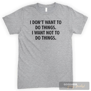 I Don't Want To Do Things. I Want Not To Do Things. Heather Gray Unisex T-shirt
