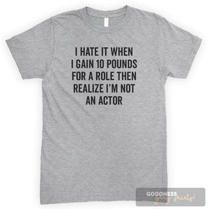 I Hate It When I Gain 10 Pounds For A Role Then Realize I'm Not An… Heather Gray Unisex T-shirt